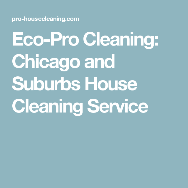 Eco-Pro Cleaning: Chicago and Suburbs House Cleaning Service ...