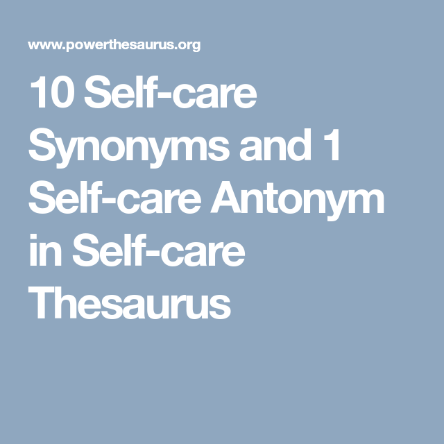 10 Self Care Synonyms And 1 Self Care Antonym In Self Care Thesaurus Self Care Antonym Self
