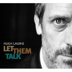 Let Them Talk: Hugh Laurie  This man can sing the New Orleans Blues!
