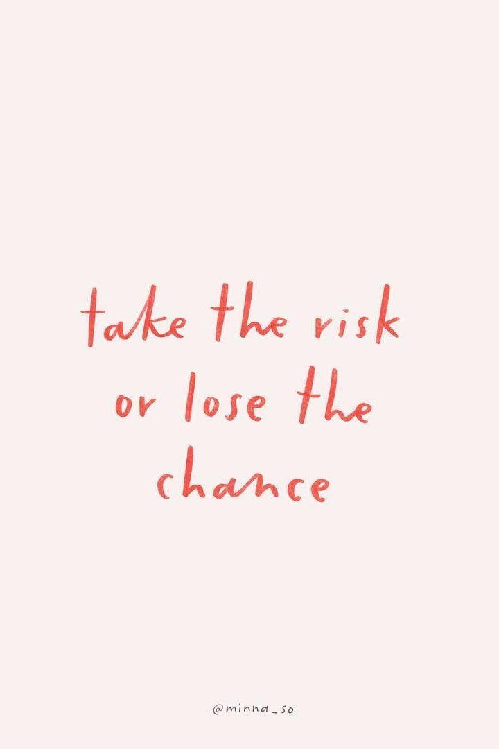 Be A Risk Taker Words Quotes Positive Quotes Inspirational Quotes