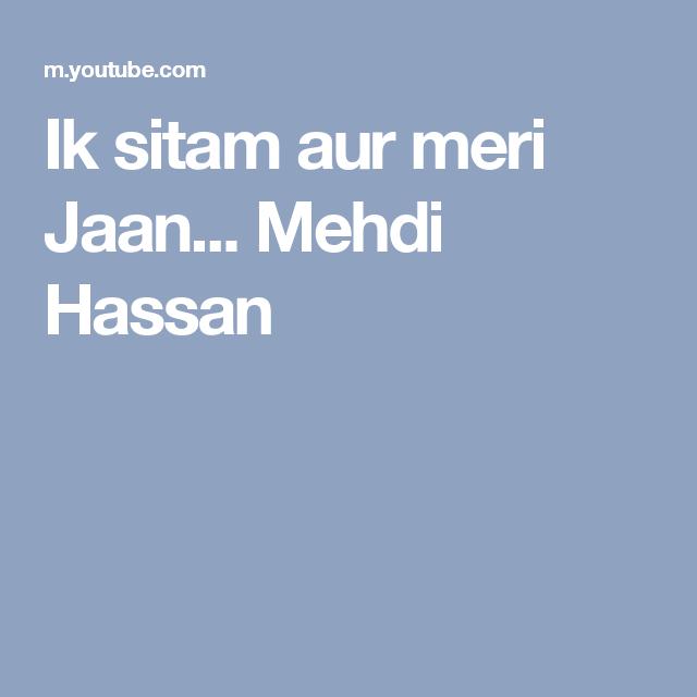Ik Sitam Aur Meri Jaan Mehdi Hassan Youtube Urdu