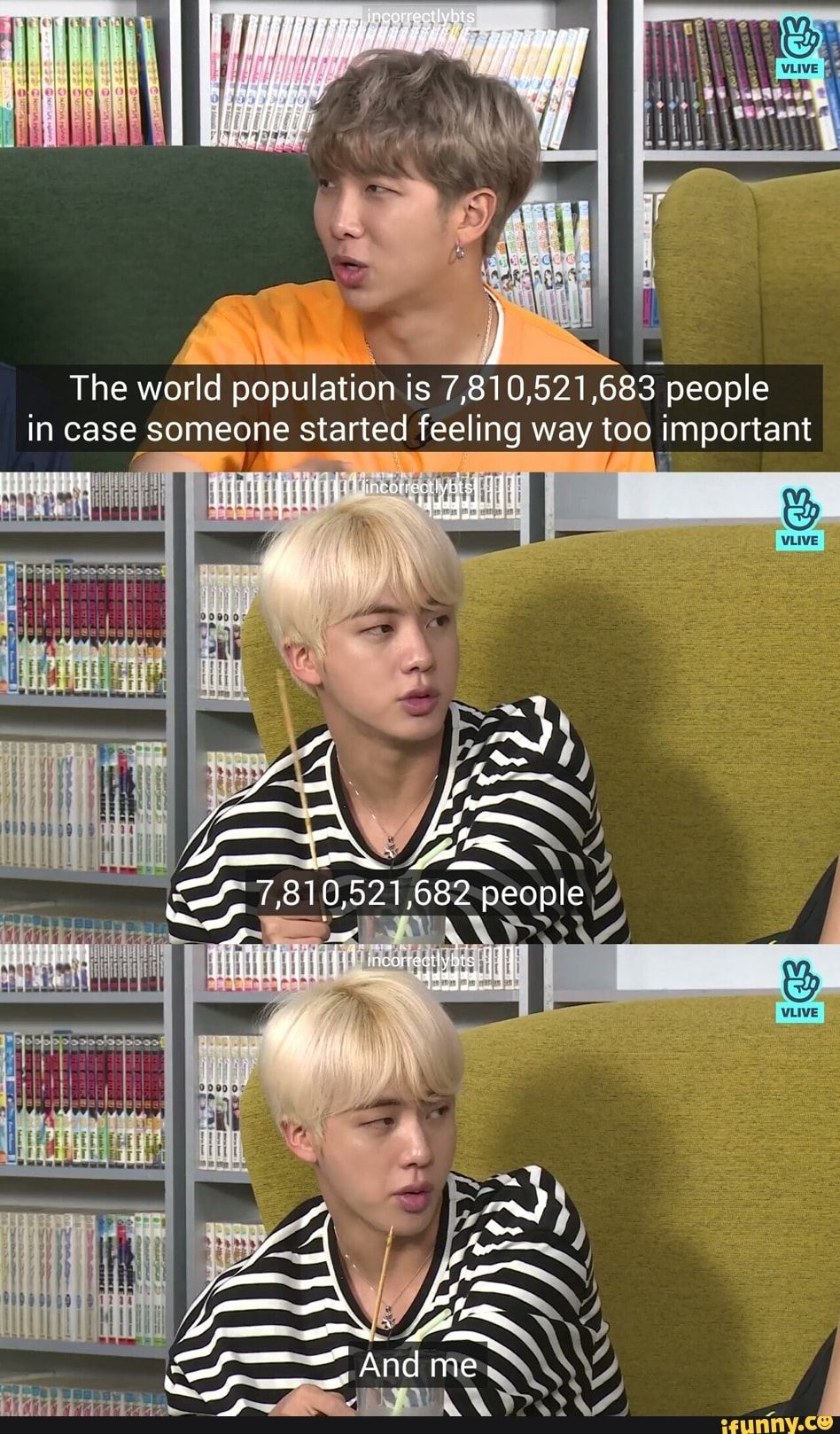 The World Population Is 7 810 521 683 People In Case Someone Started Feeling Way Too Vivmportant 7 810 521 682 People V Kpop Memes Bts Bts Memes Bts Memes Hilarious