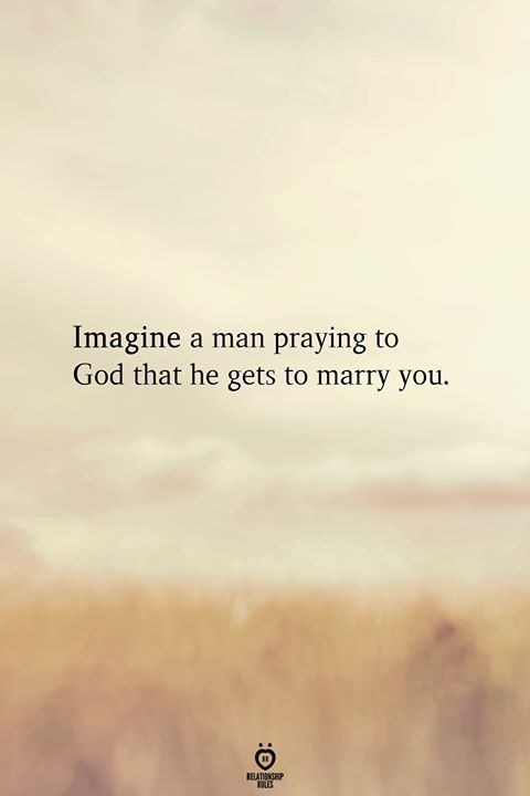 Imagine A Man Praying To God That He Gets To Marry You #dreamdates