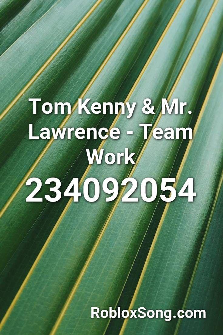 Tom Kenny & Mr. Lawrence Team Work Roblox ID Roblox