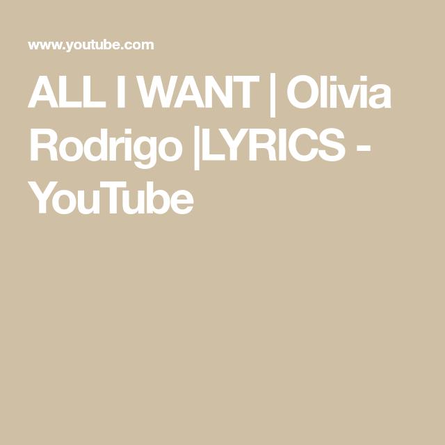 All I Want Olivia Rodrigo Lyrics Youtube Youtube All I Want Things I Want