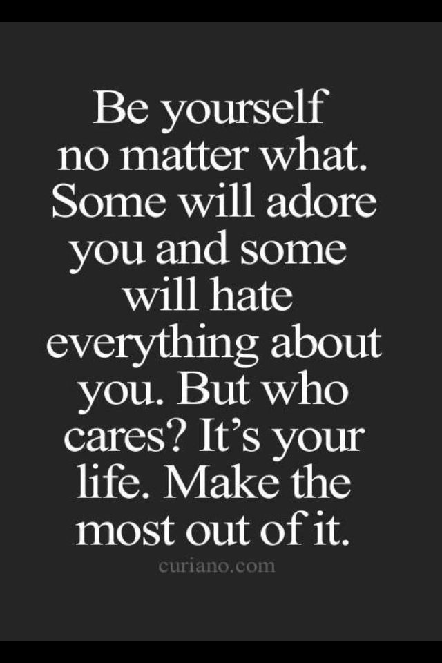 Be Me And Don T Care What Others Think Life Quotes To Live By Quotes Life Quotes