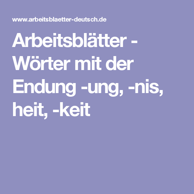 Arbeitsblätter - Wörter mit der Endung -ung, -nis, heit, -keit ...