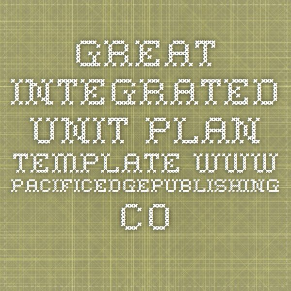 GREAT Integrated Unit Plan Template wwwpacificedgepublishing - unit plan template
