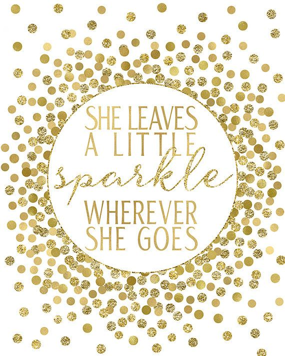 She Leaves A Little Sparkle Wherever She Goes By Ellenprintable Sparkle Quotes Go For It Quotes Birthday Quotes