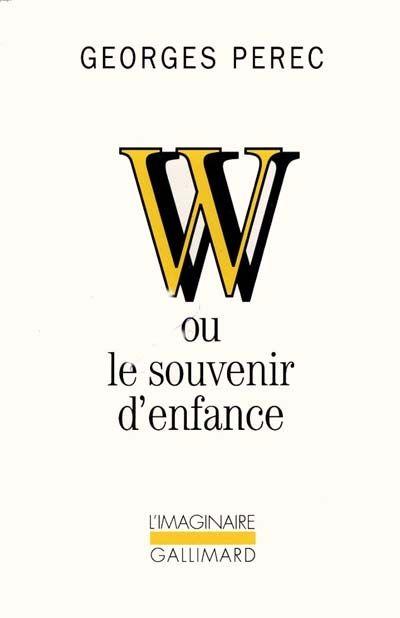 Georges Perec W Ou Le Souvenir D Enfance Souvenirs D Enfance Georges Perec Enfance
