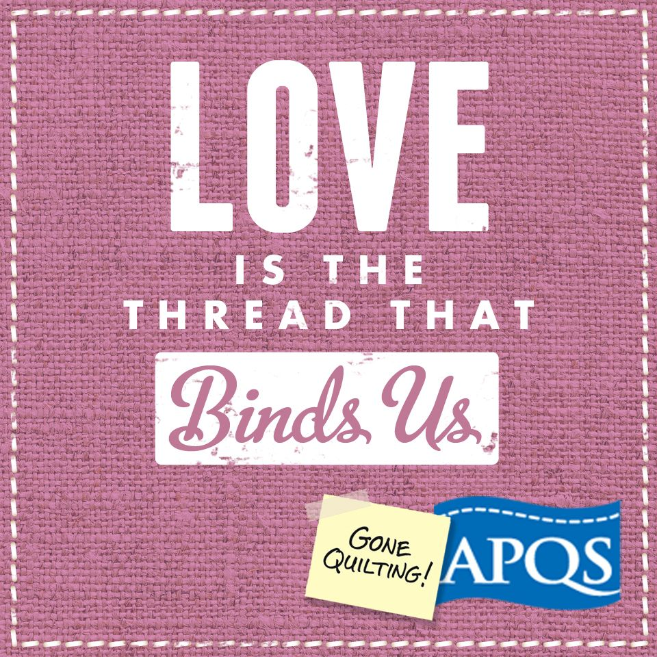Love Is The Thread That Binds Us. Www.apqs.com