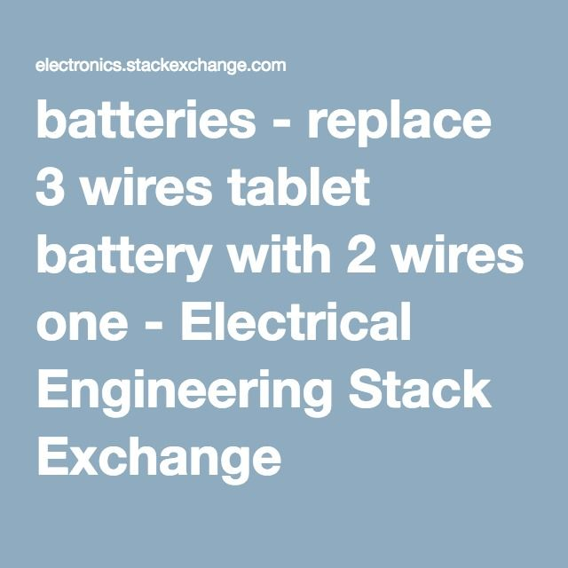 batteries - replace 3 wires tablet battery with 2 wires one ...