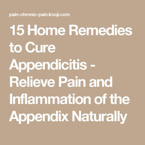 15 Home Remedies to Cure Appendicitis - Relieve Pain and ...