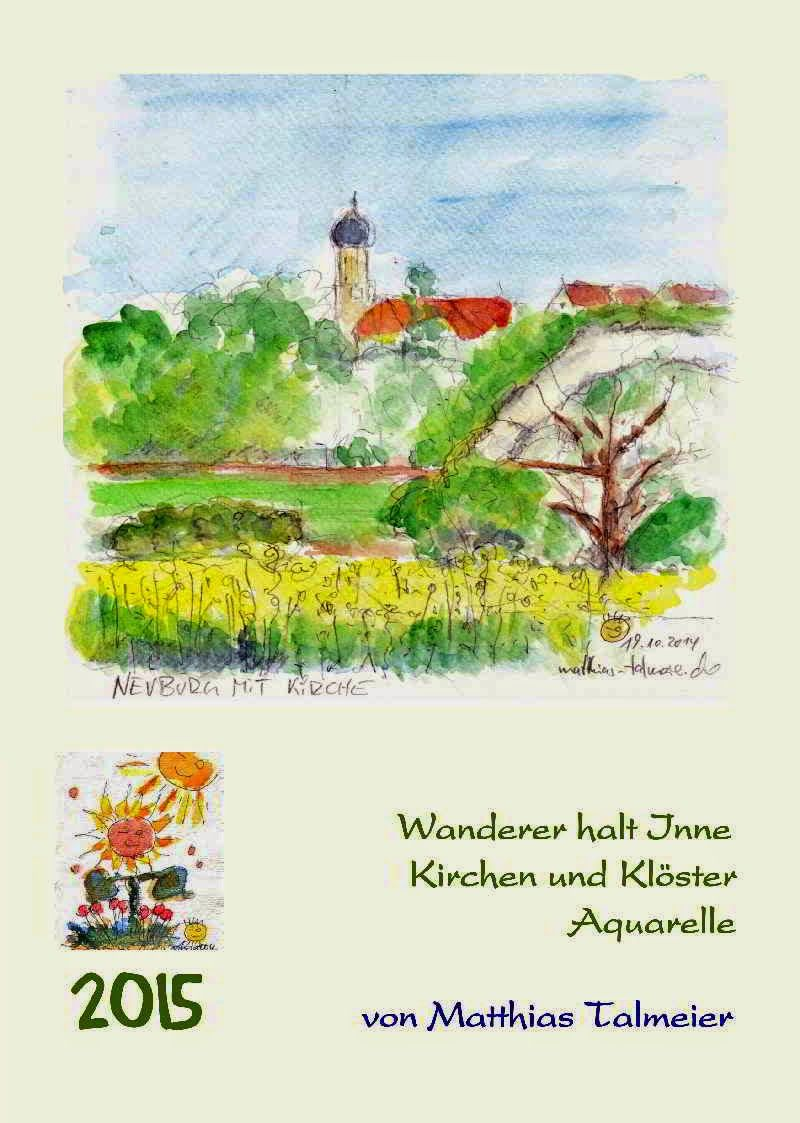 """CALENDAR 2015 #1 - Again I've prepared a strong-limited, self-published Calendar 2015. It contents my watercolors of """"Churches and Monasteries"""" in my region in Southern Germany. The titel means: """"Wanderer - Slow Down"""". - If you're interested to get a copy, please send me a message."""