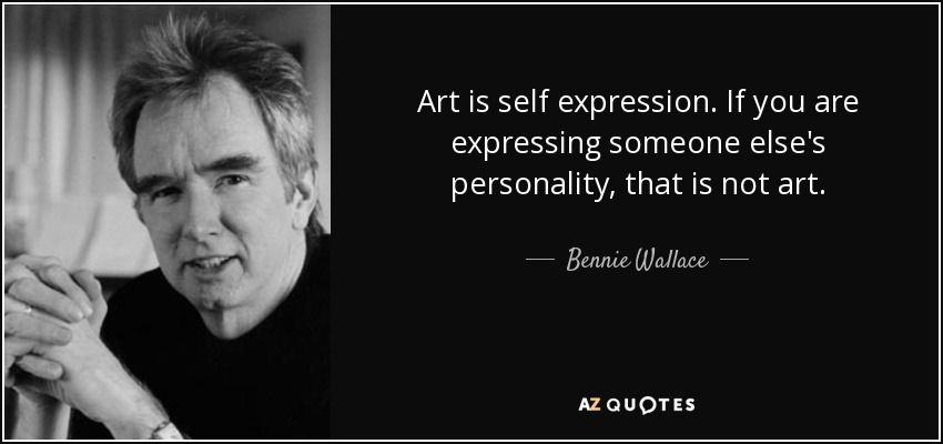 Bennie Wallace quote: Art is self expression. If you are ...