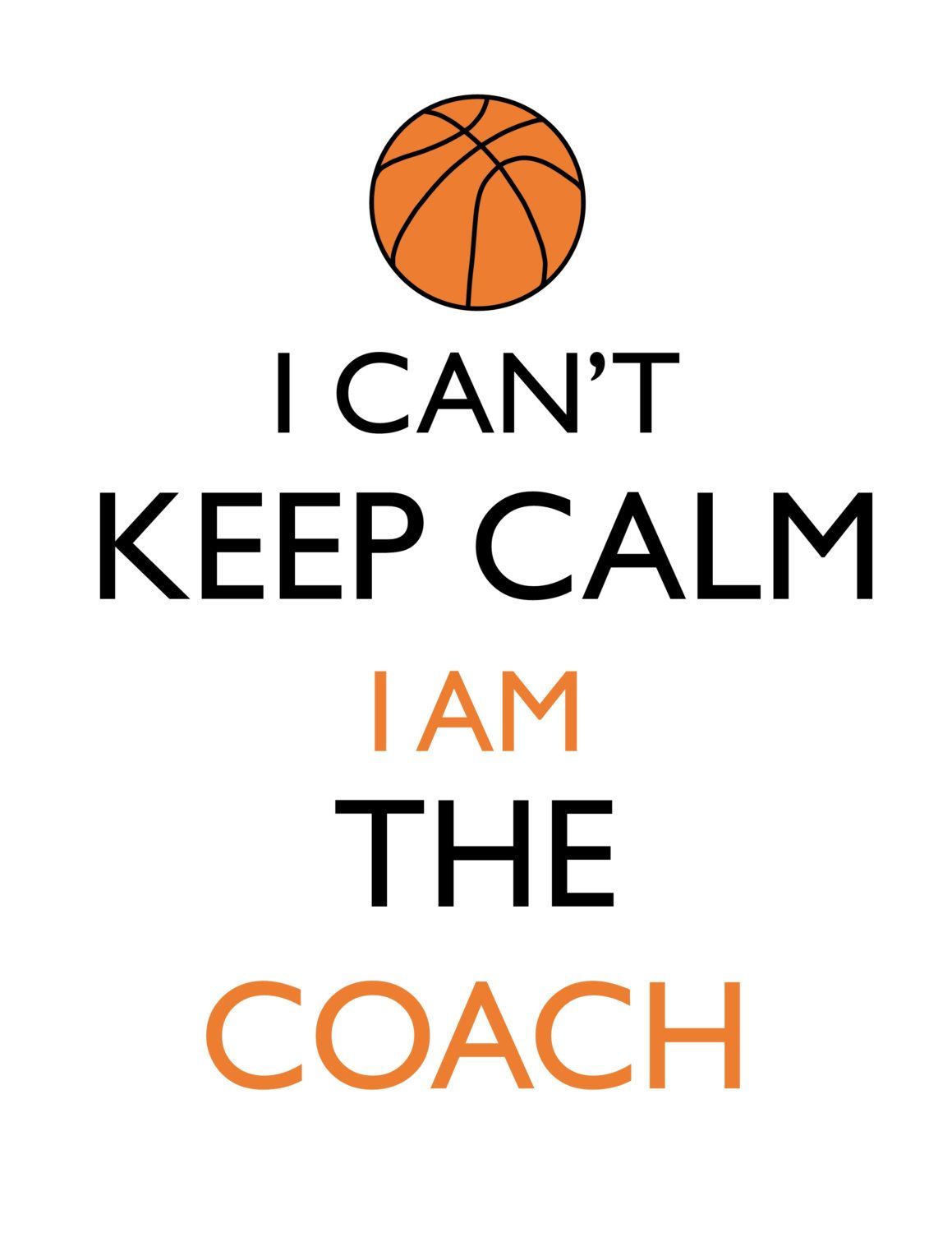 I Can't Keep Calm, I am the Coach- Basketball Coach, Coach's Gift, digital design DIY t-shirt transfer iron on, print instant download