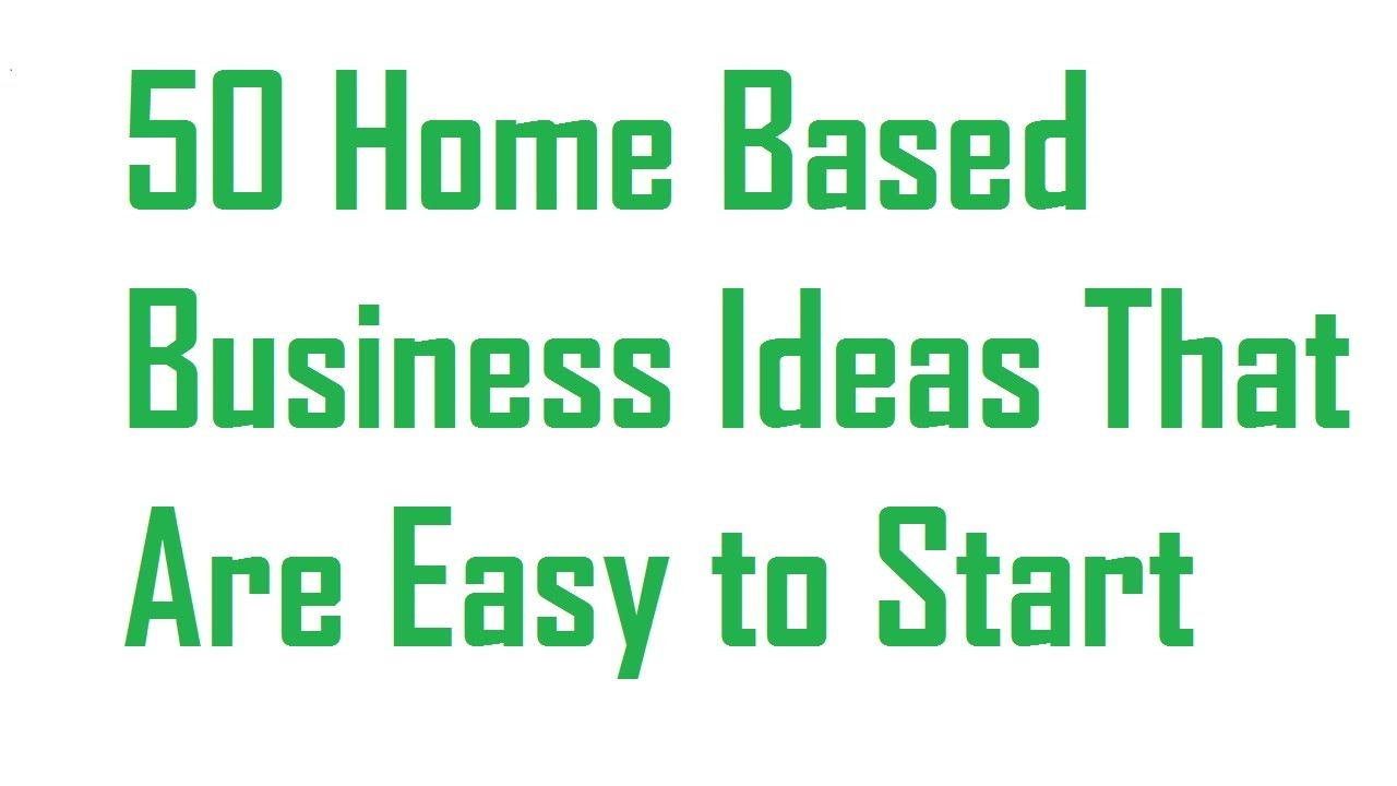 50 Home Based Business Ideas That Are Easy to Start in