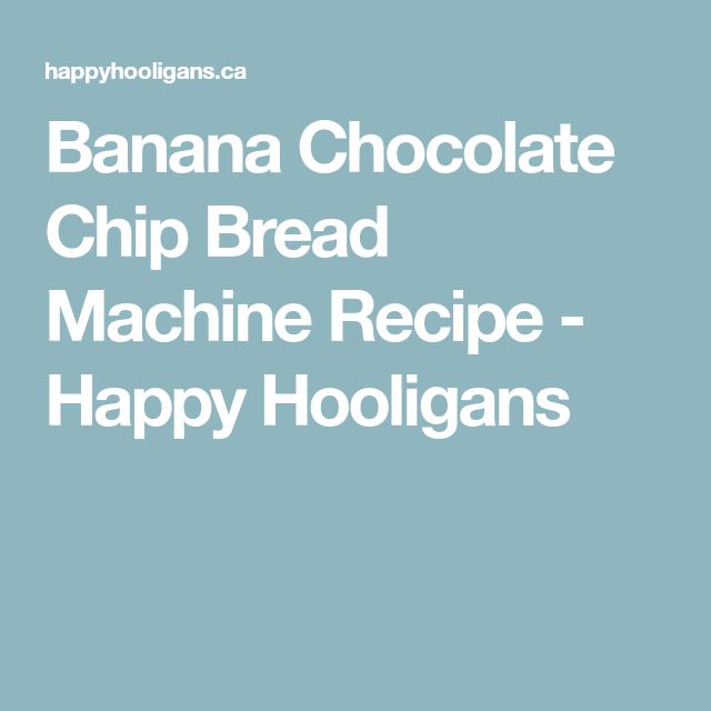 Banana Chocolate Chip Bread Machine Recipe Chocolate Chip
