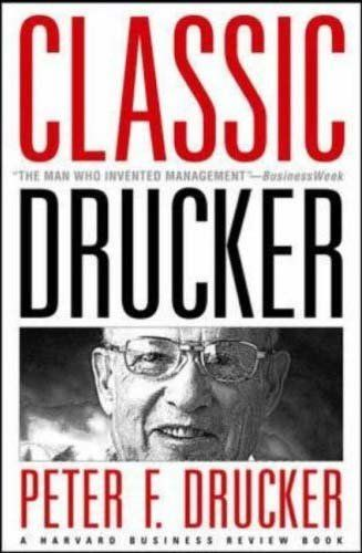 Classic Drucker Wisdom From Peter Drucker From The Pages Of