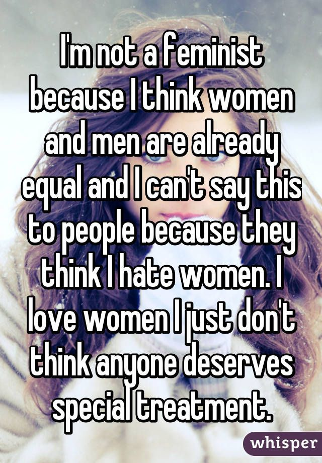 """15 Confessions From NonFeminists """"I'm Not A Feminist, I"""