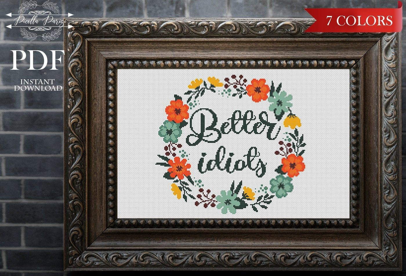 Funny Cross Stitch Pattern, Modern cross stitch, Subversive Cross Stitch Pattern, Floral cross stitch, Better idiots, home decor