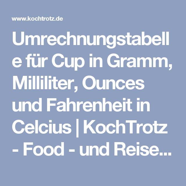 Umrechnungstabelle Cup In Gramm Milliliter Ounces Und Fahrenheit In Celcius Kochtrotz Kreative Rezepte Cup In Gramm Umrechnungstabelle Kochtrotz