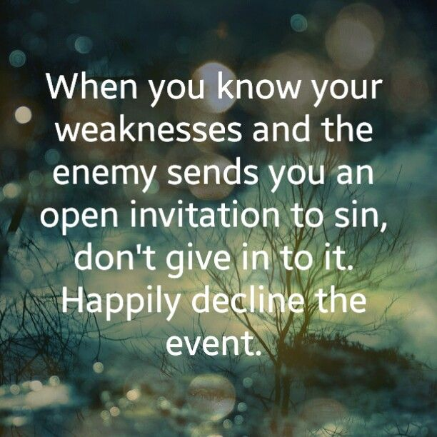 When you know your weaknesses and the enemy sends you an open when you know your weaknesses and the enemy sends you an open invitation to sin dont give in to it happily decline the event stopboris Image collections