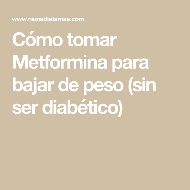 Bajar de peso tomar metformina cuando para