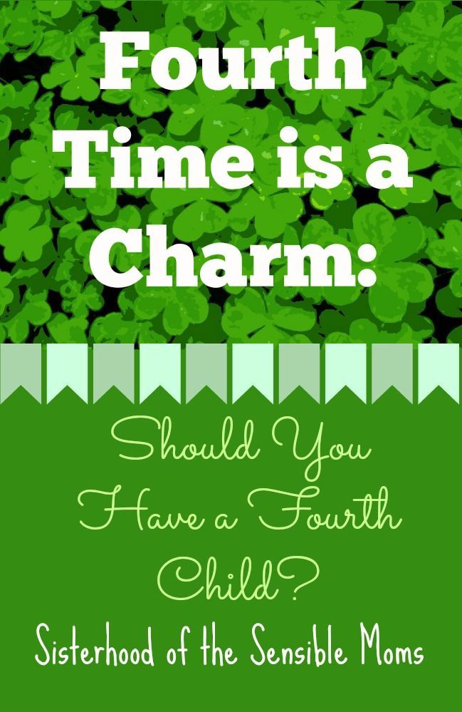 Fourth Time Is A Charm: Should You Have a Fourth Child? - Sisterhood of the Sensible Moms