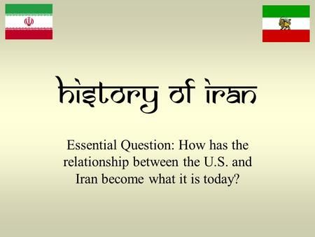 History of Iran Essential Question: How has the