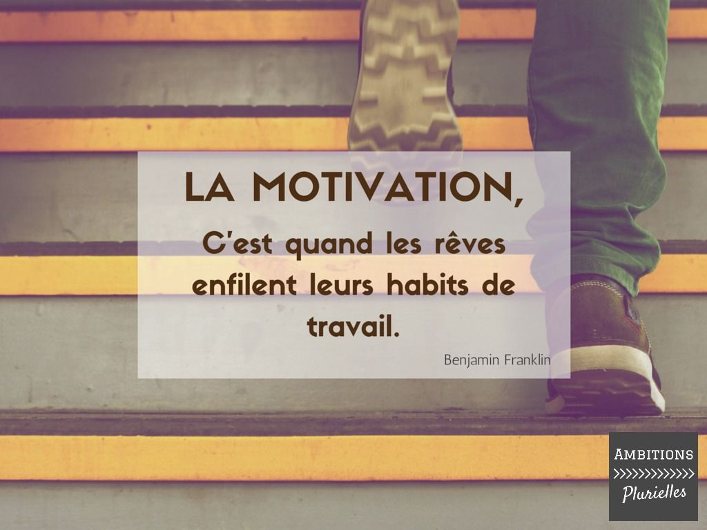 La Motivation C Est Quand Tes Rêves Enfilent Leurs Habits