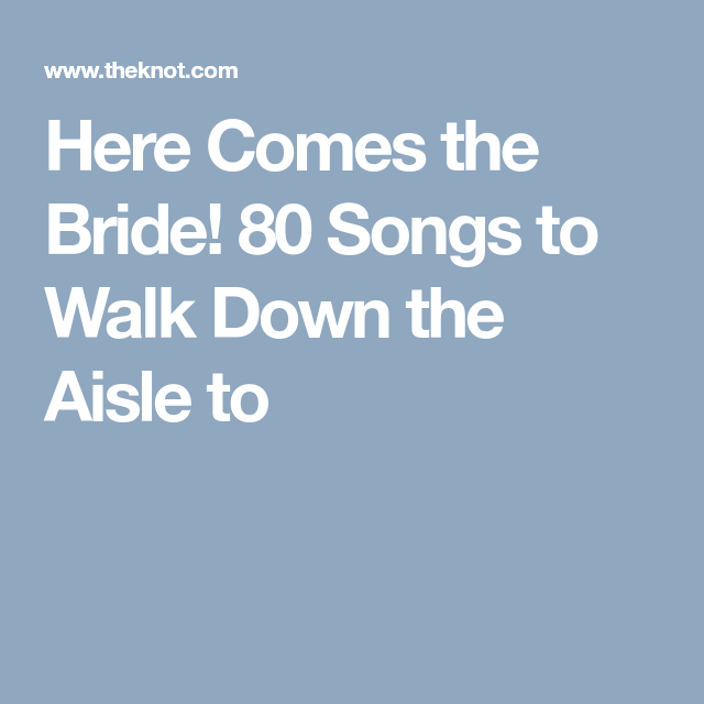 Wedding Music For Walking Down The Aisle: Here Comes The Bride! 80 Songs To Walk Down The Aisle To