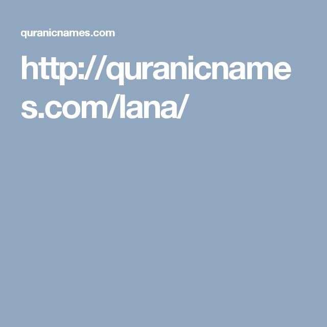 http://quranicnames.com/lana/