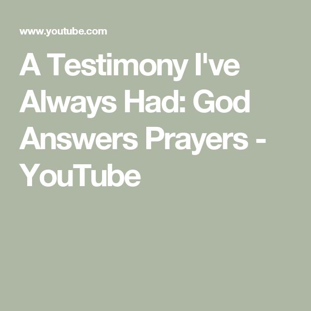 A Testimony I've Always Had: God Answers Prayers - YouTube