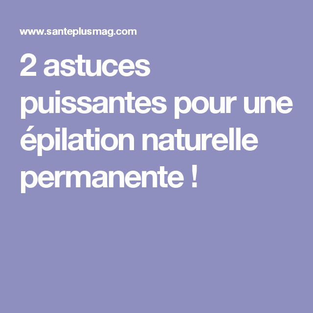 2 astuces puissantes pour une pilation naturelle permanente pilation naturelle epilation. Black Bedroom Furniture Sets. Home Design Ideas
