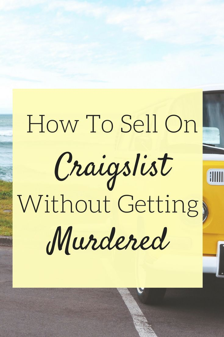 How To Sell On Craigslist Without Getting Murdered