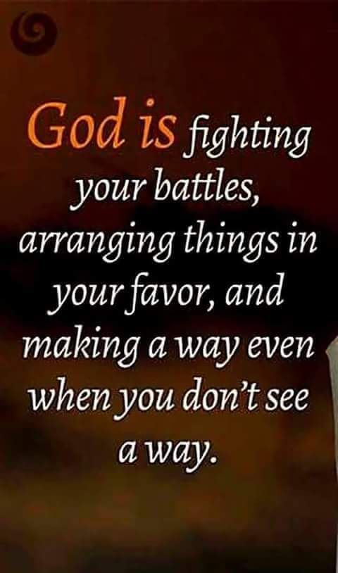GOD IS FIGHTHING YOUR BATTLE...BE STILL...THIS BATTLE IS NOT YOUR IT'S THE LORD....THE BATTLE IS ALREADY WON SAITH THE LORD IN HIS HOLY WORD...