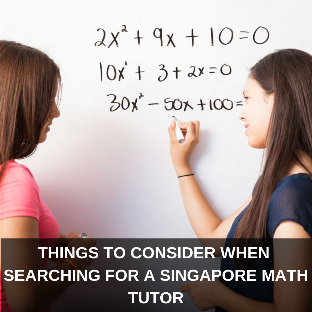 5 Things To Consider When Searching For A Singapore Math Tutor
