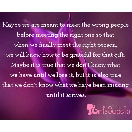 Quote Of The Day Maybe We Are Meant To Meet The Wrong People Before