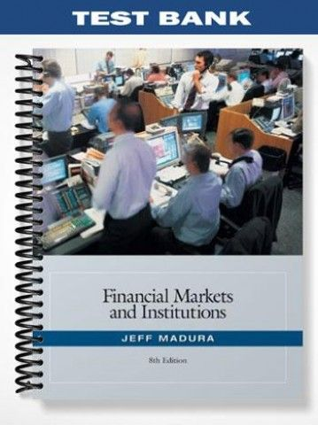 test bank for financial markets and institutions 8th edition by jeff rh pinterest co uk financial markets and institutions saunders solution manual jeff madura financial markets and institutions solution manual