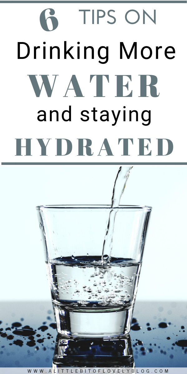 6 Tips On Drinking More Water And Staying Hydrated Lifestyle With Leah Drink More Water Stay Hydrated Healthy Hydration