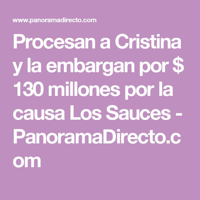 Procesan a Cristina y la embargan por $ 130 millones por la causa Los Sauces - PanoramaDirecto.com