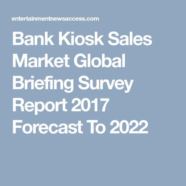 Bank Kiosk Sales Market Global Briefing Survey Report
