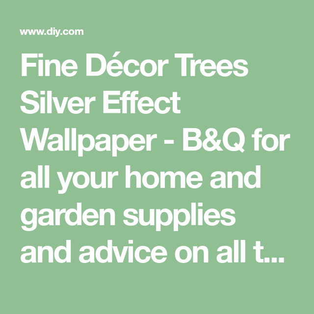 Fine Décor Trees Silver Effect Wallpaper - B&Q for all ...