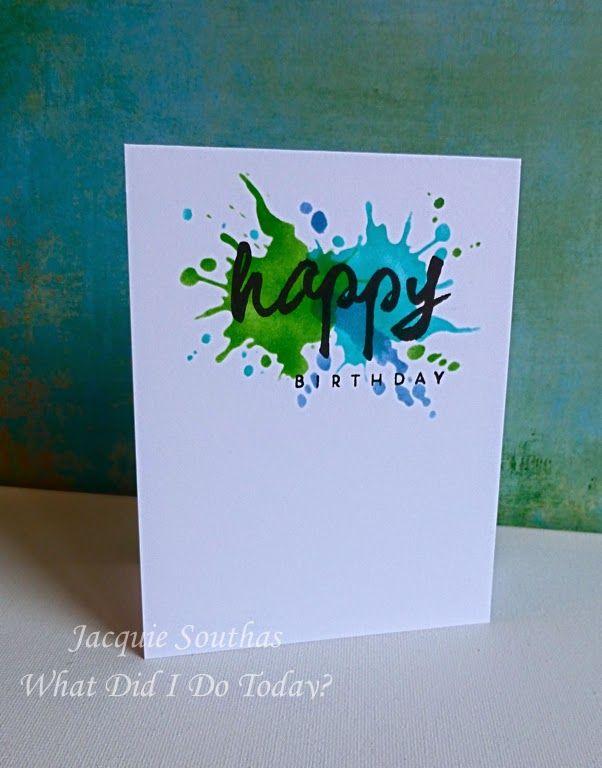 Cas Birthday Ink Splats Card Cards Homemade Birthday Cards Creative Cards