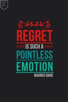 Regret Is Such A Pointless Emotion Magnus Bane