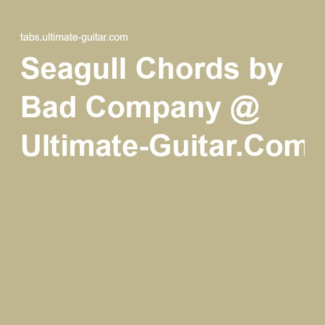 Seagull Chords by Bad Company @ Ultimate-Guitar.Com | music for the ...