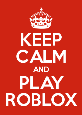 KEEP CALM AND PLAY ROBLOX | Tyler in 2019 | Play roblox ...