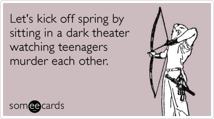 Let's kick off spring by sitting in a dark theater watching teenagers murder each other.