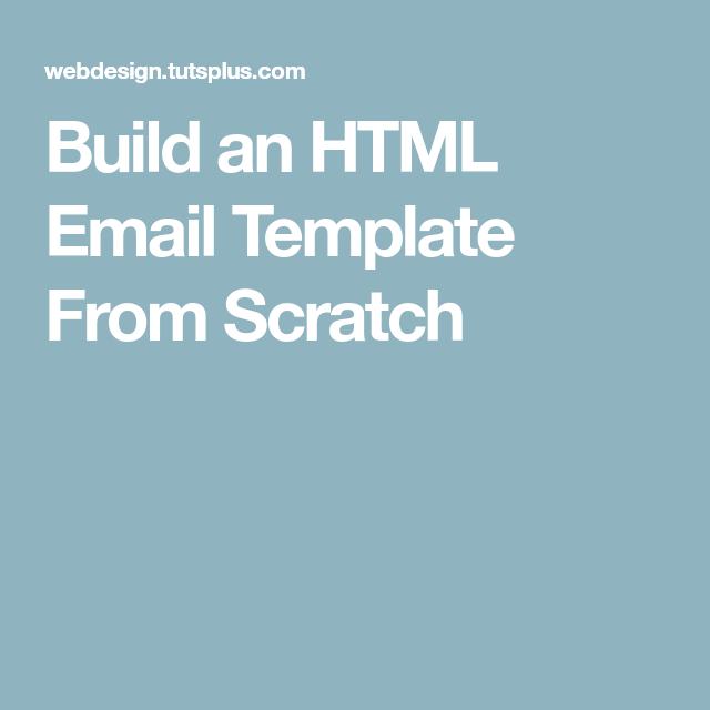 Build An Html Email Template From Scratch Html Email Pinterest